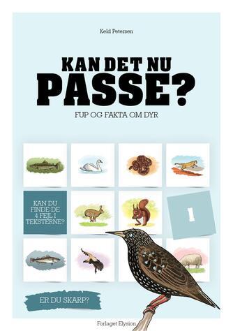 Keld Petersen (f. 1955): Kan det nu passe? : fup og fakta om dyr. 1