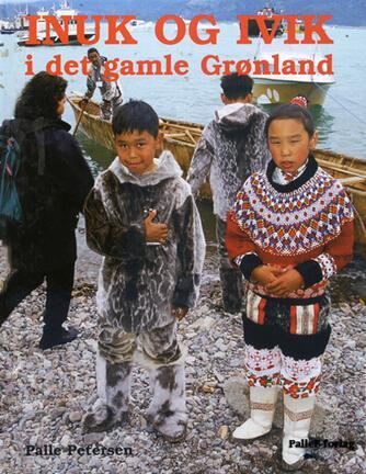 Palle Petersen (f. 1943): Inuk og Ivik i det gamle Grønland