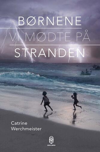 Catrine Werchmeister: Børnene vi mødte på stranden