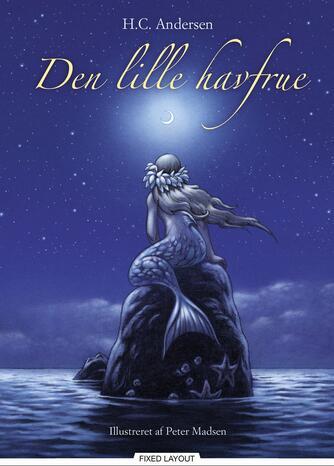H. C. Andersen (f. 1805), Peter Madsen (f. 1958): Den lille havfrue (Ill. Peter Madsen)