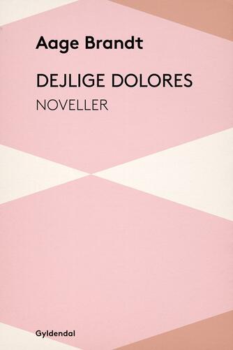 Aage Brandt: Dejlige Dolores : noveller