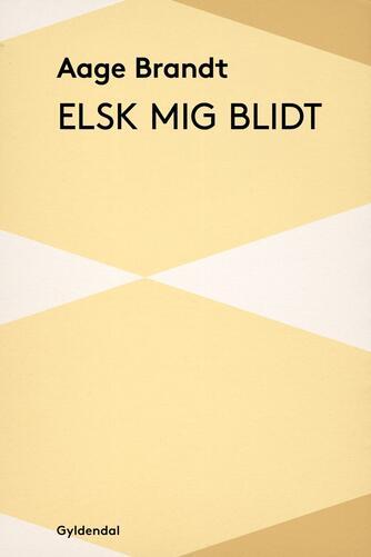 Aage Brandt: Elsk mig blidt