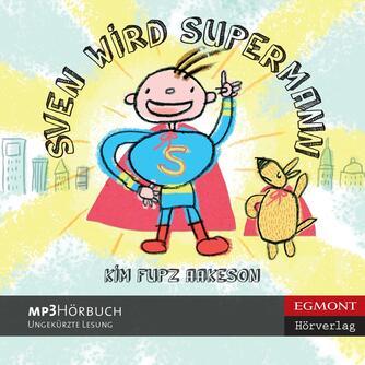 Kim Fupz Aakeson: Sven wird Supermann