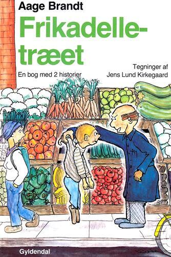 Aage Brandt: Frikadelle-træet : en bog med 2 historier