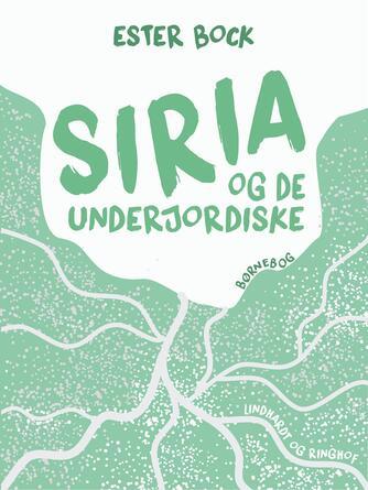 Ester Bock: Siria og de underjordiske : børnebog