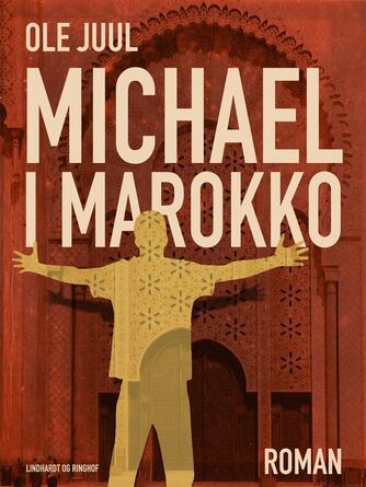 Ole Juul (f. 1918): Michael i Marokko : roman