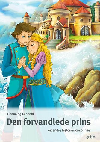 Flemming Lundahl: Den forvandlede prins - og andre historier om prinser