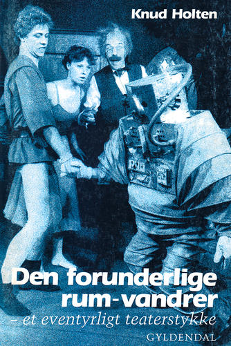 Knud Holten: Den forunderlige rum-vandrer : et eventyrligt teaterstykke