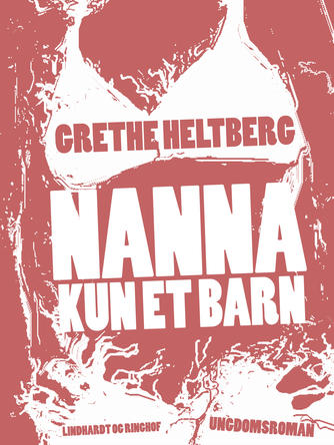 Grethe Heltberg: Nanna - kun et barn : ungdomsroman