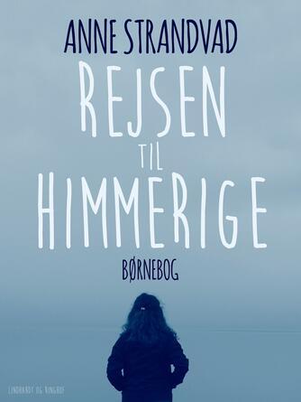 Anne Strandvad: Rejsen til Himmerige : børnebog