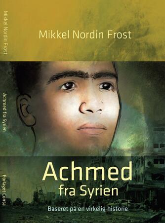 Mikkel Nordin Frost (f. 1972-12-23): Achmed fra Syrien : baseret på en virkelig historie