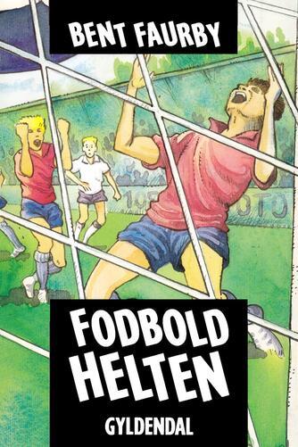 Bent Faurby: Fodboldhelten