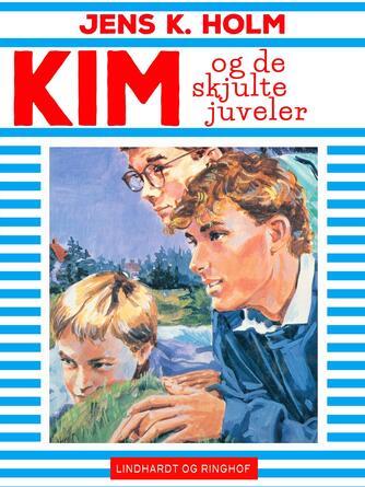 Jens K. Holm: Kim og de skjulte juveler