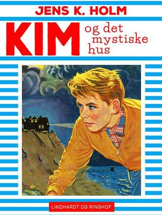 Jens K. Holm: Kim og det mystiske hus
