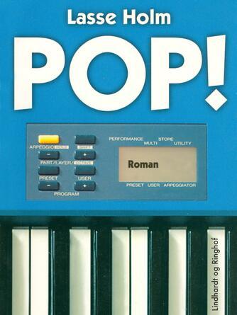 Lasse Holm (f. 1968): Pop! : roman