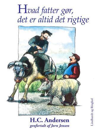 H. C. Andersen (f. 1805): Hvad fatter gør, det er altid det rigtige