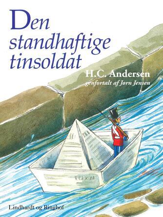 H. C. Andersen (f. 1805): Den standhaftige tinsoldat (Ved Jørn Jensen)