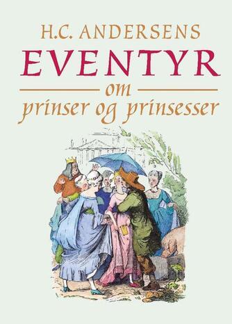H. C. Andersen (f. 1805): H.C. Andersens eventyr om prinser og prinsesser
