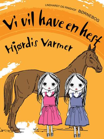 Hjørdis Varmer: Vi vil have en hest : børnebog