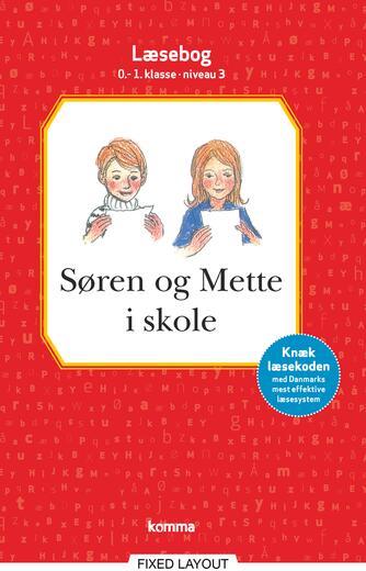 : Søren og Mette i skole : læsebog, 0-1. klasse - niveau 3