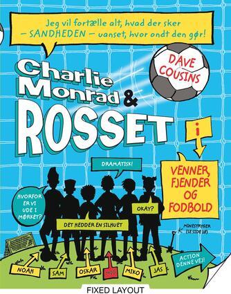 Dave Cousins (f. 1969-03-07): Charlie Monrad & Rosset i venner, fjender og fodbold