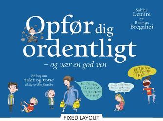 Sabine Lemire: Opfør dig ordentligt - og vær en god ven : en bog om takt og tone til dig & dine forældre