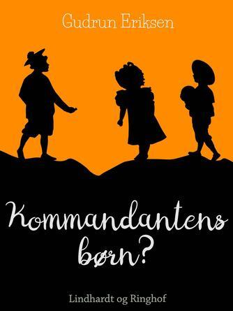 Gudrun Eriksen (f. 1894): Kommandantens børn?