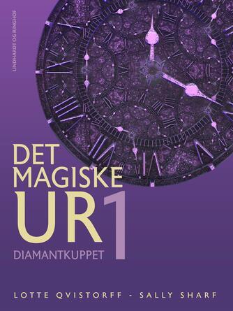 Lotte Qvistorff: Det magiske ur. 1, Diamantkuppet