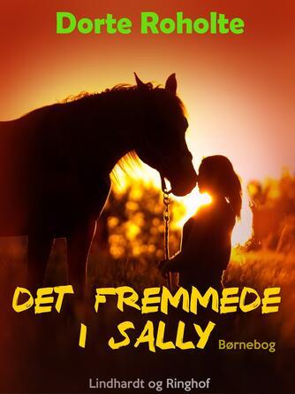 Dorte Roholte: Det fremmede i Sally : børnebog