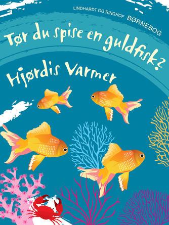 Hjørdis Varmer: Tør du spise en guldfisk? : børnebog