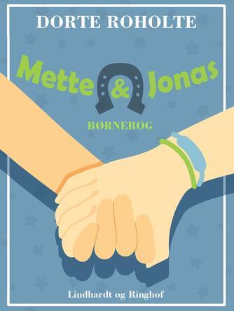 Dorte Roholte: Mette & Jonas : børnebog