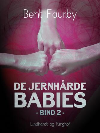 Bent Faurby: De jernhårde babies : Bind 2