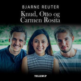 Bjarne Reuter: Knud, Otto & Carmen Rosita