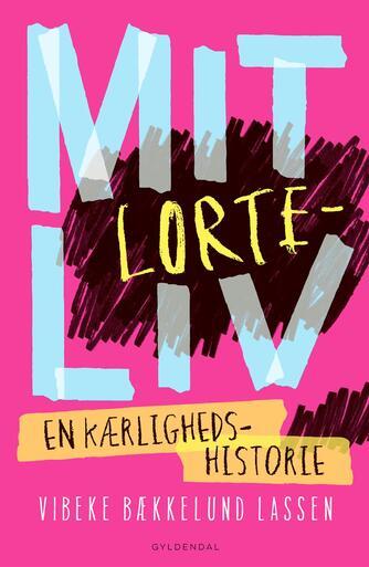 Vibeke Bækkelund Lassen: Mit lorteliv : en kærlighedshistorie