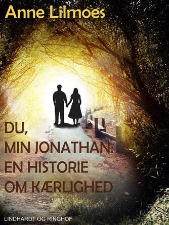 Anne Lilmoes: Du, min Jonathan : en historie om kærlighed