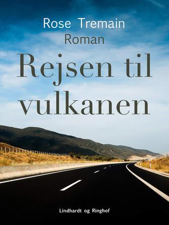 Rose Tremain: Rejsen til vulkanen : roman