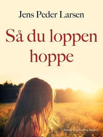 Jens Peder Larsen (f. 1952): Så du loppen hoppe : roman
