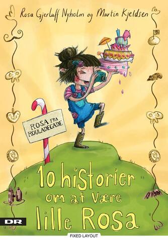 Rosa Gjerluff Nyholm: 10 historier om at være lille Rosa