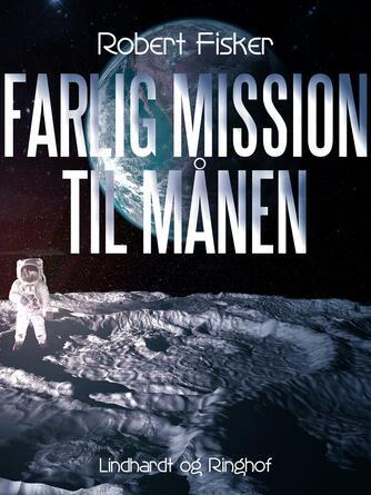 Robert Fisker: Farlig mission til månen