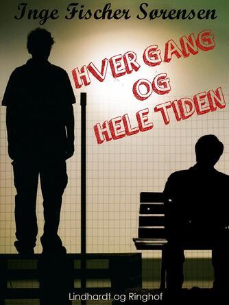 Inge Fischer Sørensen: Hver gang og hele tiden