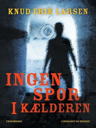 Knud Erik Larsen (f. 1936): Ingen spor i kælderen : ungdomsbog