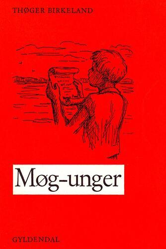 Thøger Birkeland: Møg-unger