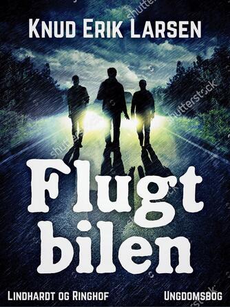 Knud Erik Larsen (f. 1936): Flugtbilen : ungdomsbog