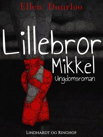 Ellen Duurloo: Lillebror Mikkel : ungdomsroman