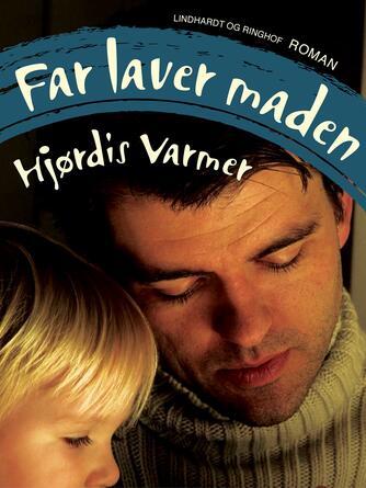 Hjørdis Varmer: Far laver maden : roman