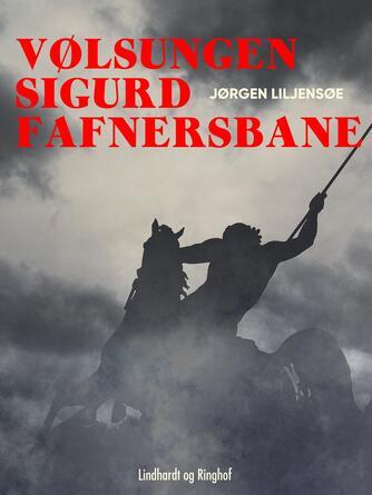 Jørgen Liljensøe: Vølsungen Sigurd Fafnersbane