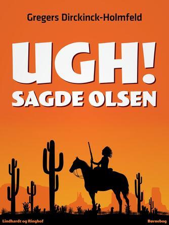 Gregers Dirckinck-Holmfeld: Ugh! sagde Olsen