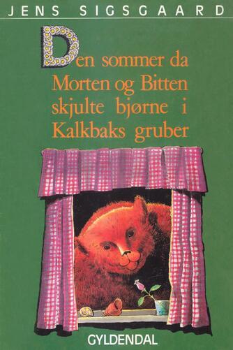 Jens Sigsgaard: Den sommer da Morten og Bitten skjulte bjørne i Kalkbaks gruber