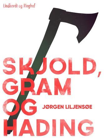 Jørgen Liljensøe: Skjold, Gram og Hading