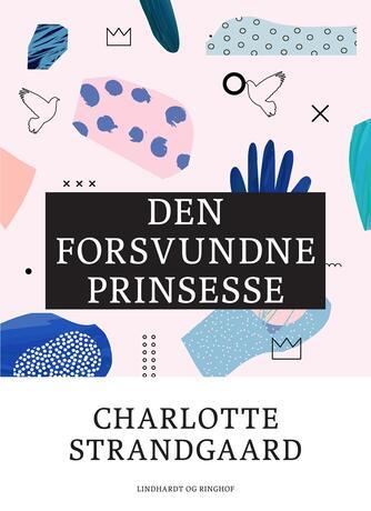 Charlotte Strandgaard: Den forsvundne prinsesse